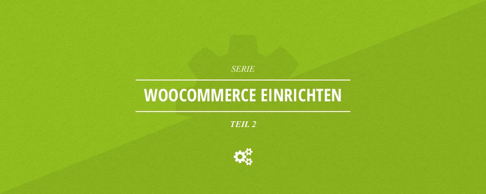 WooCommerce einrichten Teil 2